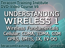 DVD Video Course V6 - Understanding Wireless 1: Wireless Fundamentals � Cellular: CDMA, TDMA, GSM, GPRS � 3G: UMTS, CDMA2000, 1X, 1XEV-DO � Wireless Web - preview