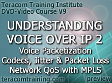 DVD Video Course V9 - Understanding Voice over IP 2: Voice Packetization � Voice Quality � Codecs, Jitter and Packet Loss � Diff-Serv � Network QoS with MPLS - preview